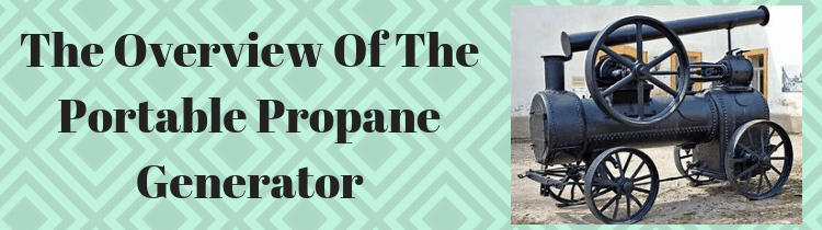The Overview Of The Portable Propane Generator