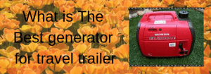 What is The Best generator for travel trailer