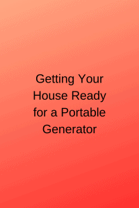 Getting Your House Ready for a Portable Generator