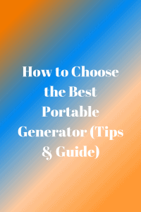 How to Choose the Best Portable Generator (Tips & Guide)