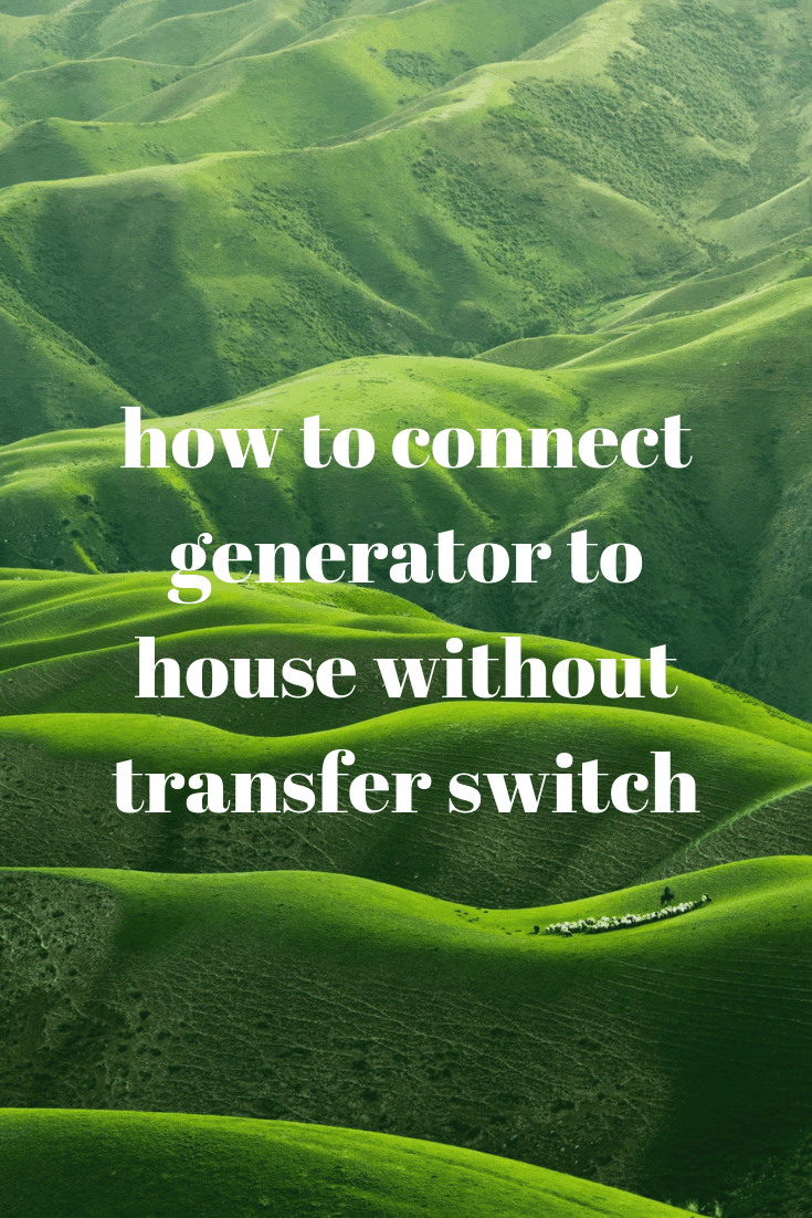 How To Connect A Generator To House Without Transfer Switch - Generators  Zone