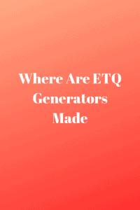 Where Are ETQ Generators Made