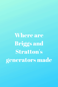where are briggs and stratton generators made info