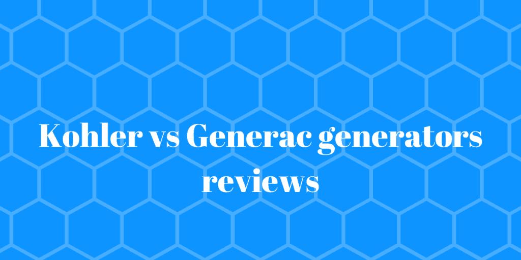 Kohler vs Generac generators
