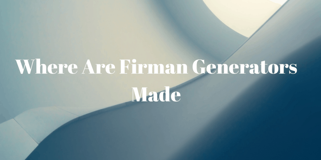 Firman Generators Made