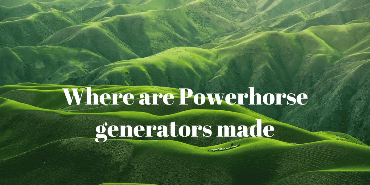 Where are Powerhorse generators made