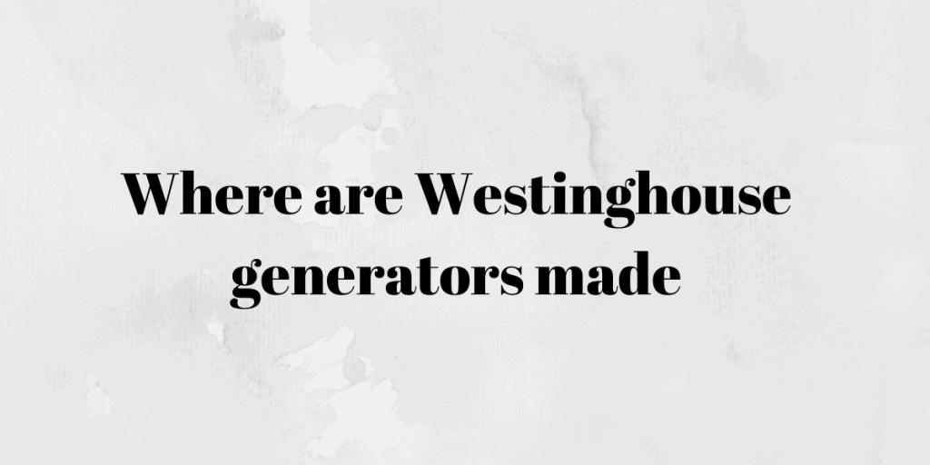 Westinghouse generators