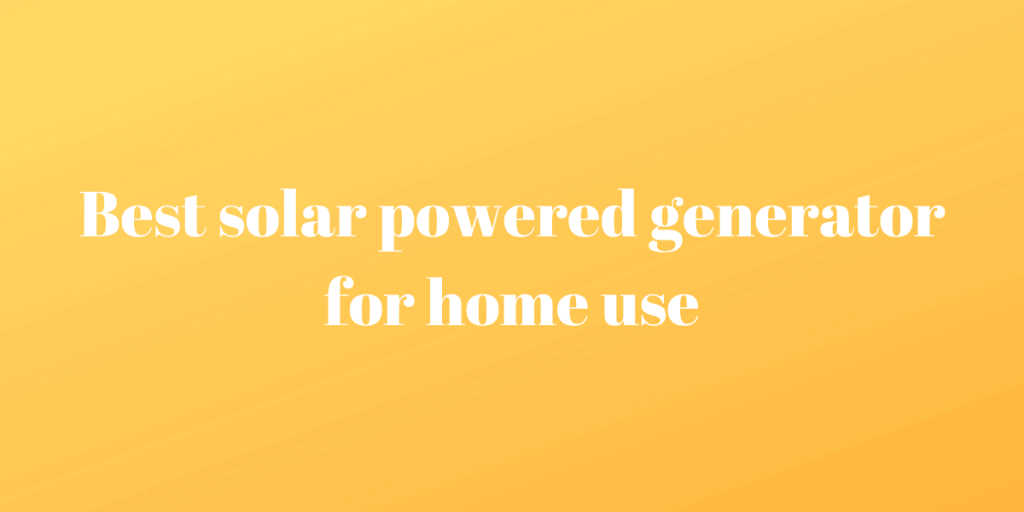 solar powered generator for home use