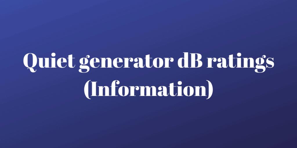 Quiet generator dB ratings