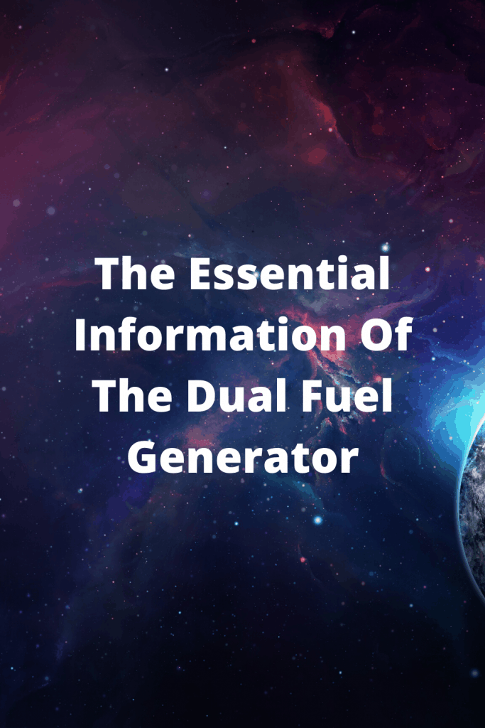 The Essential Information Of The Dual Fuel Generator