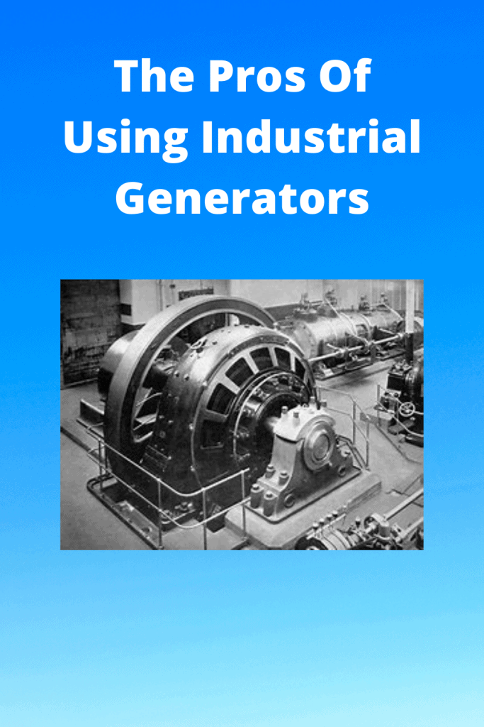 The Pros Of Using Industrial Generators
